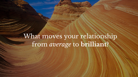 What moves your relationship, from average to brilliant_-25